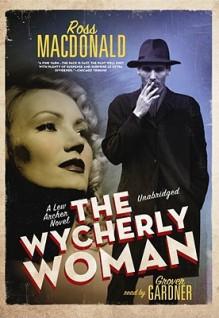 The Wycherly Woman [With Headphones] - Ross Macdonald, Grover Gardner