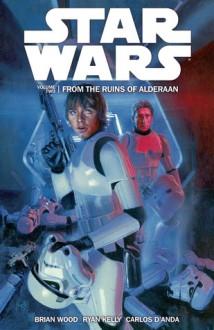 Star Wars, Volume 2: From the Ruins of Alderaan - Brian Wood, Carlos D'Anda, Ryan Kelly, Dan Parsons, Gabe Eltaeb, Hugh Fleming
