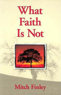 What Faith is Not - Mitch Finley