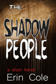 The Shadow People: a short horror - Erin Cole