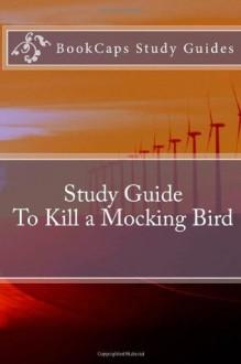 To Kill a Mocking Bird ( BookCaps Study Guide) - BookCaps