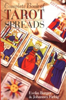 Complete Book of Tarot Spreads - Evelin Burger,Johannes Fiebig