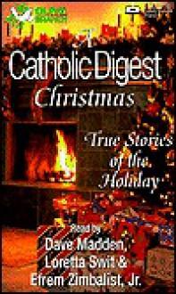 A Catholic Digest Christmas: True Stories of the Holiday - Catholic Digest, Loretta Swit, Efrem Zimbalist Jr.