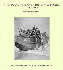 The Naval History of the United States,: 1 - Willis John Abbot