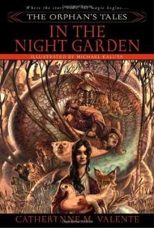 In the Night Garden - Catherynne M. Valente