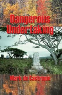 Dangerous Undertaking: A Buryin' Barry Mystery - Mark de Castrique