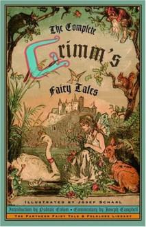 The Complete Grimm's Fairy Tales - Wilhelm Grimm,Jacob Grimm,Brothers Grimm,Joseph Campbell,Josef Scharl,Margaret Raine Hunt,Padraic Colum,James Stern