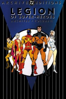 Legion of Super-Heroes Archives, Vol. 11 - E. Nelson Bridwell,Cary Bates,Jim Shooter,Mike Grell
