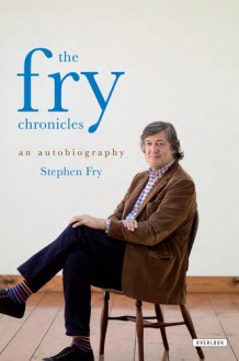 The Fry Chronicles: An Autobiography - Stephen Fry