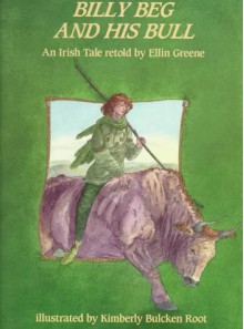 Billy Beg and His Bull: An Irish Tale - Ellin Greene, Kimberly Bulcken Root
