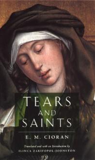 Tears and Saints - E. M. Cioran