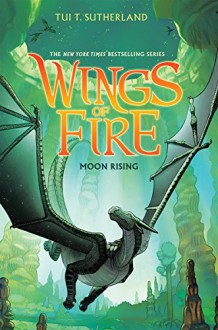 Wings of Fire Book Six: Moon Rising - Tui T. Sutherland