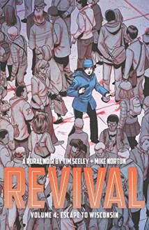 Revival Volume 4: Escape to Wisconsin - Mike Norton, Jenny Frison, Tim Seeley
