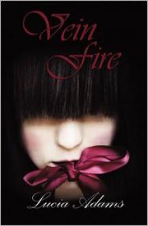Vein Fire - Lucia Adams