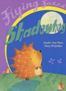 Shadowhog (Flying Foxes) - Sandra Ann Horn, Mary McQuillan