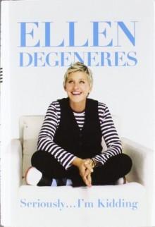 Seriously...I'm Kidding - Ellen DeGeneres