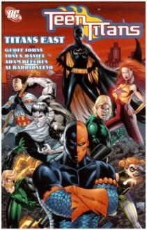 Teen Titans, Vol. 7: Titans East - Geoff Johns, Tony S. Daniel, Adam Beechen, Al Barrionuevo, Peter Snejbjerg, Chris Batista