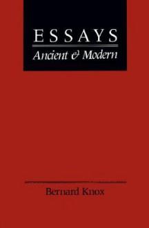 Essays Ancient and Modern - Bernard Knox
