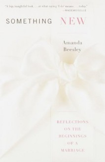 Something New: Reflections on the Beginnings of a Marriage - Amanda Beesley
