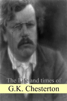 The Life and times of G.K. Chesterton - Golgotha Press
