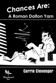 Chances Are: A Roman Dalton Yarn - Carrie Clevenger, Paul D. Brazill