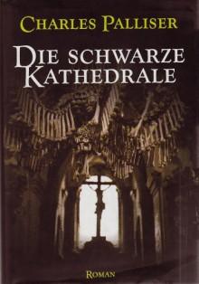 Die schwarze Kathedrale : Roman - Charles Palliser