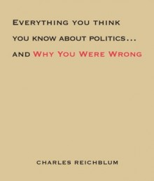 Everything You Think You Know About Politics...and Why You Were Wrong - Kathleen Hall Jamieson