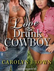 Love Drunk Cowboy - Carolyn Brown, Ann Marie Lee