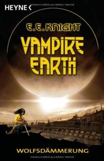 Wolfsdämmerung (Vampire Earth #2) - E.E. Knight, Frauke Meier