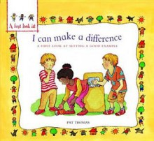 I Can Make a Difference: A First Look at Setting a Good Example. Pat Thomas - Pat Thomas
