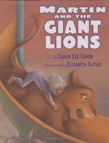 Martin and the Giant Lions - Caron Lee Cohen, Elizabeth Sayles