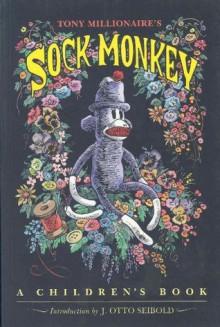 Sock Monkey: A Children's Book - Tony Millionaire