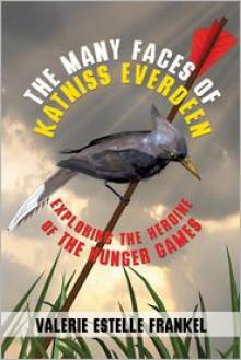 The Many Faces of Katniss Everdeen: Exploring the Heroine of the Hunger Games - Valerie Estelle Frankel