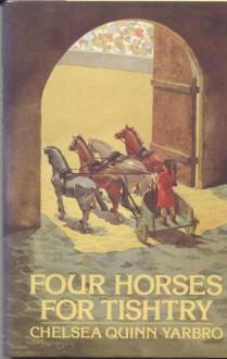 Four Horses for Tishtry - Chelsea Quinn Yarbro