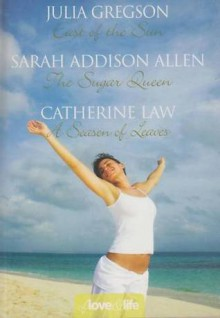 Of Love & Life: East of the Sun / The Sugar Queen / A Season of Leaves - Julia Gregson, Sarah Addison Allen, Catherine Law