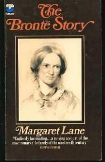 The Brontë Story: A Reconsideration Of Mrs. Gaskell's Life Of Charlotte Brontë - Margaret Lane