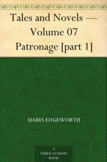 Tales and Novels - Volume 07 Patronage [part 1] - Maria Edgeworth