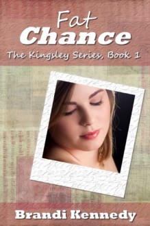 Fat Chance (The Kingsley Series) - Brandi Kennedy