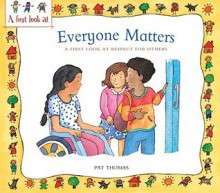 Everyone Matters: A First Look at Respect for Others - Pat Thomas, Lesley Harker