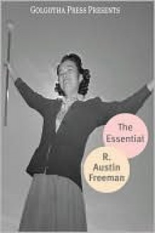 The Essential Works of R. Austin Freeman - R. Austin Freeman, Golgotha Press