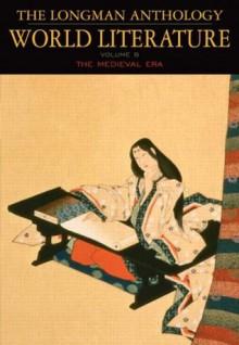The Longman Anthology of World Literature, Volume B: The Medieval Era - David Damrosch, April Alliston, Marshall Brown