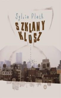 Szklany klosz - Sylvia Plath, Mira Michałowska