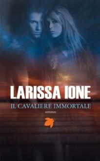 Il cavaliere immortale (Lords of Deliverance/I cavalieri della libertà) (Italian Edition) - Larissa Ione, Valentina Pezzoni
