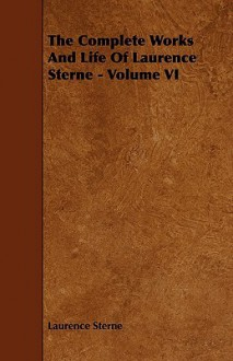 The Complete Works and Life of Laurence Sterne - Volume VI - Laurence Sterne