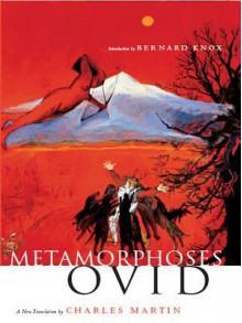 Metamorphoses: A New Translation - Ovid,Charles Martin,Bernard Knox