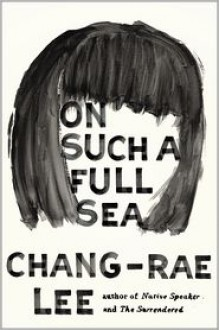 On Such a Full Sea - Chang-rae Lee
