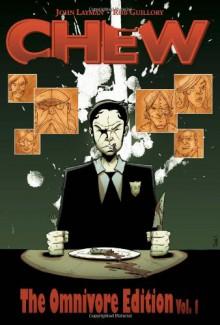 Chew: The Omnivore Edition, Vol. 1 - John Layman,Rob Guillory