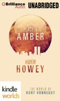 Peace in Amber: The World of Kurt Vonnegut - Hugh Howey