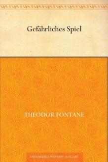 Gefährliches Spiel - Theodor Fontane