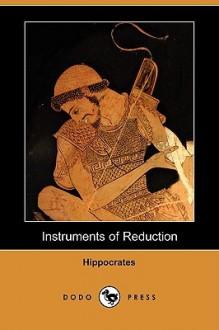 Instruments of Reduction (Dodo Press) - Hippocrates, Francis Adams